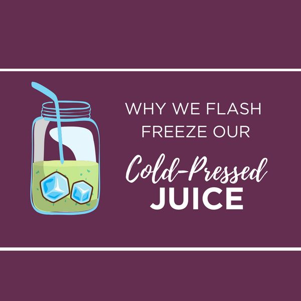 Why we flash freeze our cold-pressed juice