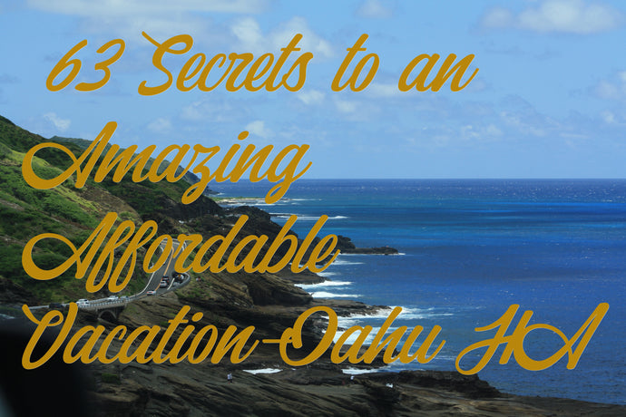 63 Secrets to an Amazing Affordable Vacation-Oahu Hawaii