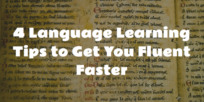 4 Language Learning Tips to Get You Fluent Faster