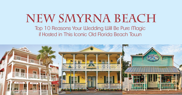 Why The Town of New Smyrna Beach is Hands Down The Most Magical Place to Host Your Wedding