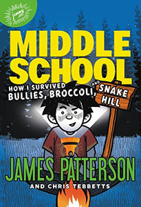 Middle School: How I Survived Bullies, Broccoli, and Snake Hill (Book 4)