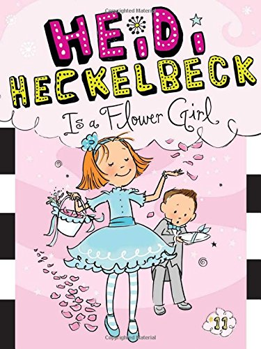 Heidi Heckelbeck Is a Flower Girl (Book 11)