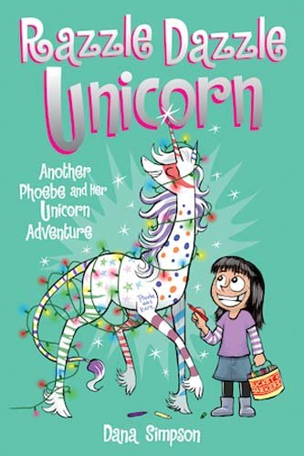 Razzle Dazzle Unicorn: Phoebe and Her Unicorn (Book 4)