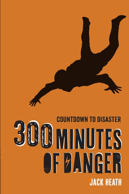 300 Minutes of Danger (Countdown to Disaster Volume 1)