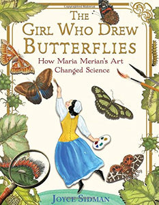 The Girl Who Drew Butterflies: How Maria Merian's Art Changed Science