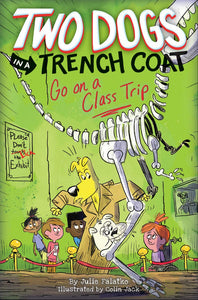 Two Dogs in a Trench Coat Go on a Class Trip (Book 3)