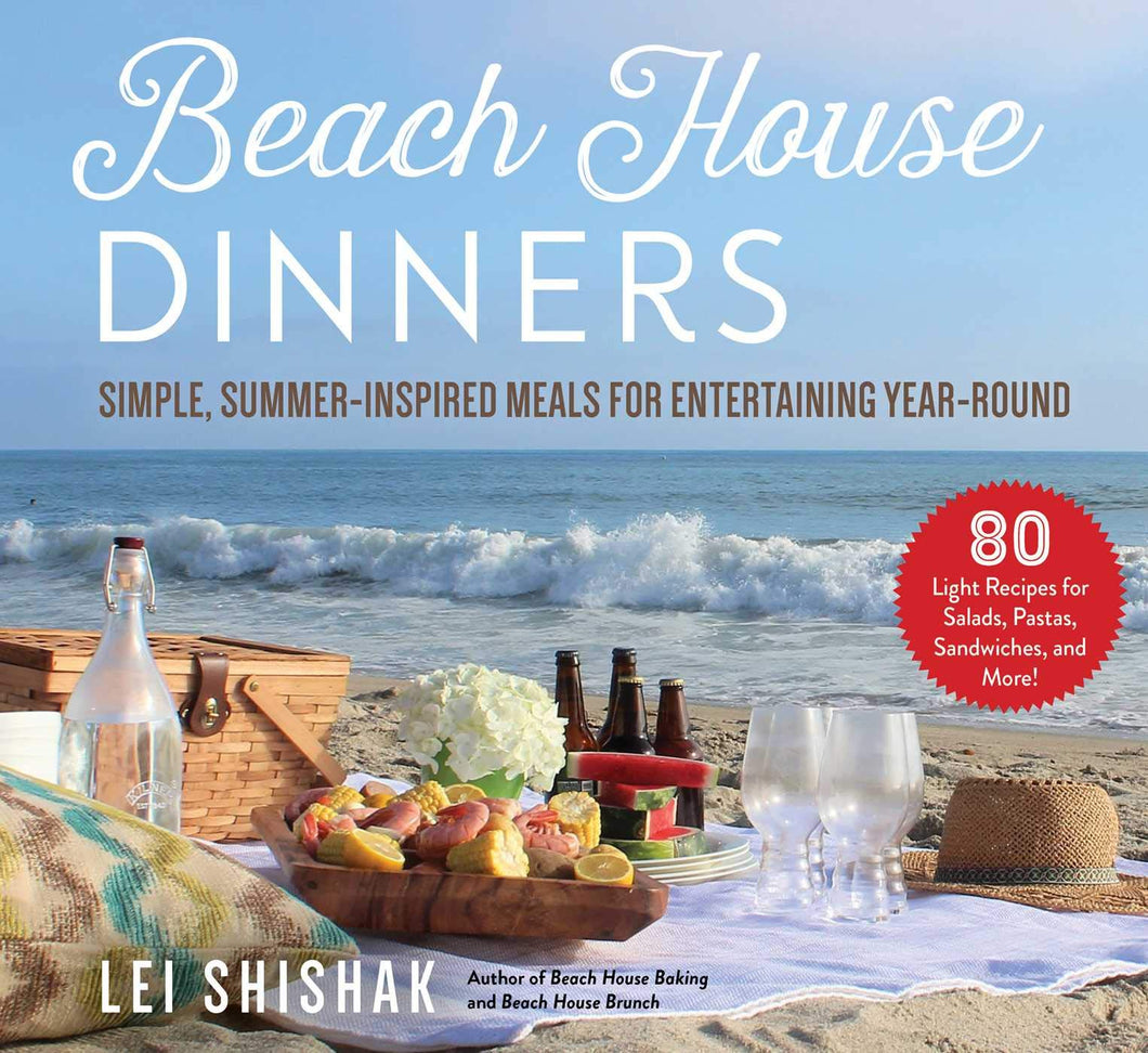Beach House Dinners: Simple, Summer-Inspired Meals for Entertaining Year-Round
