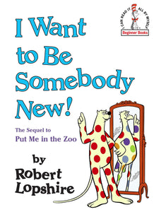 I Want to Be Somebody New! (Dr. Seuss Beginner Books®)