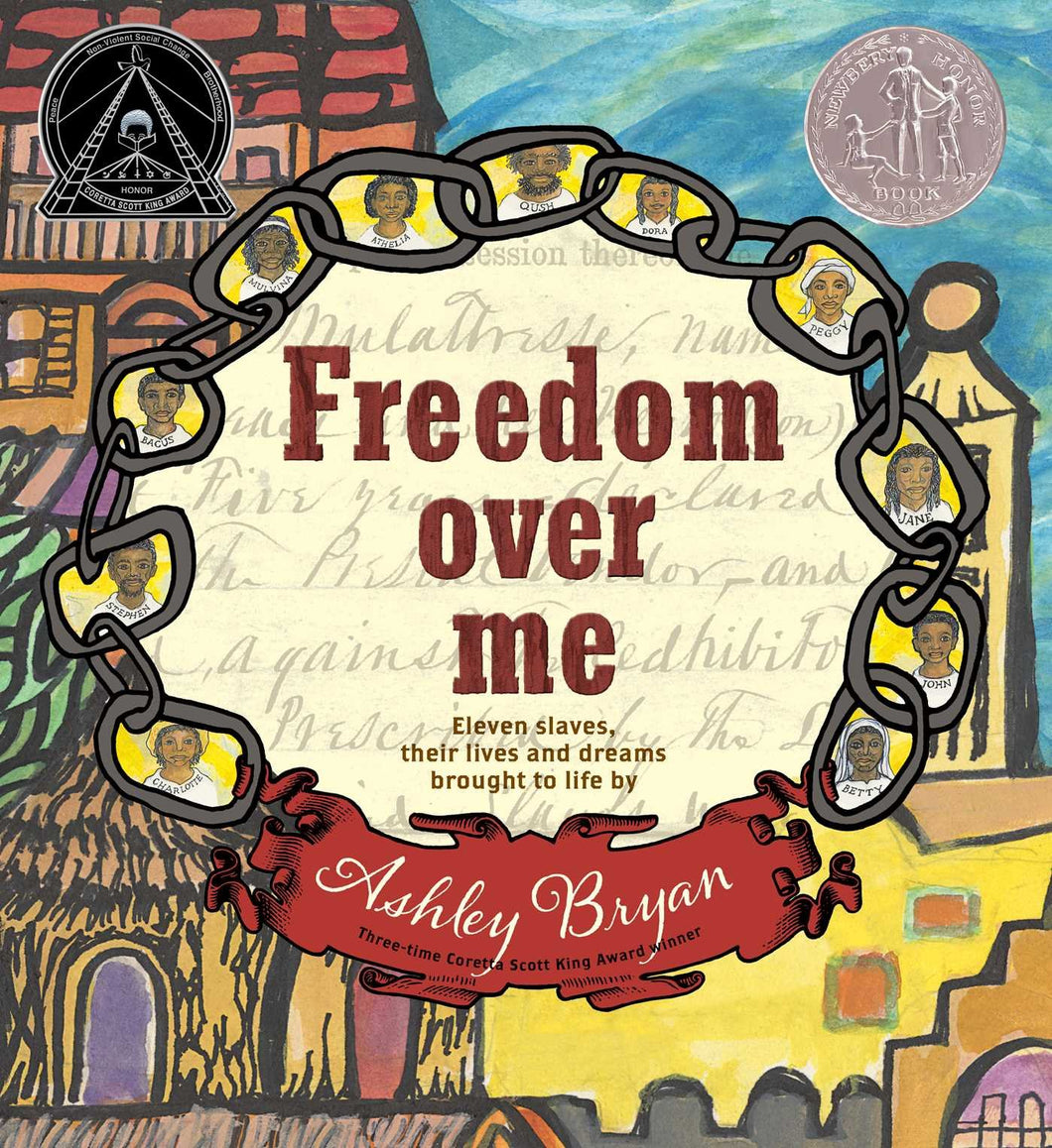 Freedom Over Me: Eleven Slaves, Their Lives and Dreams Brought to Life