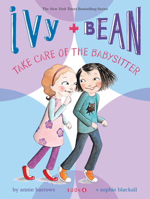 Ivy + Bean Take Care of the Babysitter (Book 4)