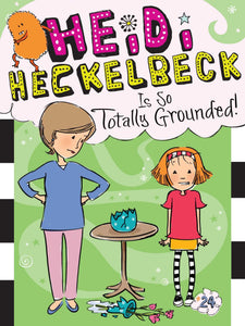 Heidi Heckelbeck Is So Totally Grounded! (Book 24)