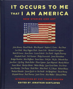 It Occurs to Me That I Am America: New Stories and Art