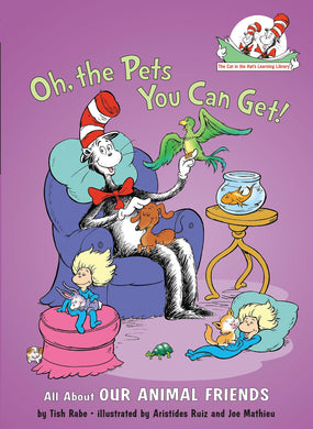 Oh, the Pets You Can Get!: All About Our Animal Friends (Cat in the Hat's Learning Library)