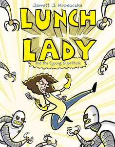 Lunch Lady and the Cyborg Substitute (Book 1)