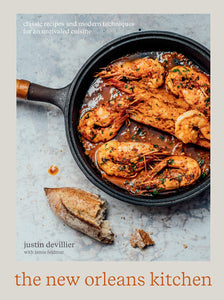 The New Orleans Kitchen: Classic Recipes and Modern Techniques for an Unrivaled Cuisine