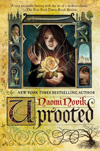 Uprooted: A Novel