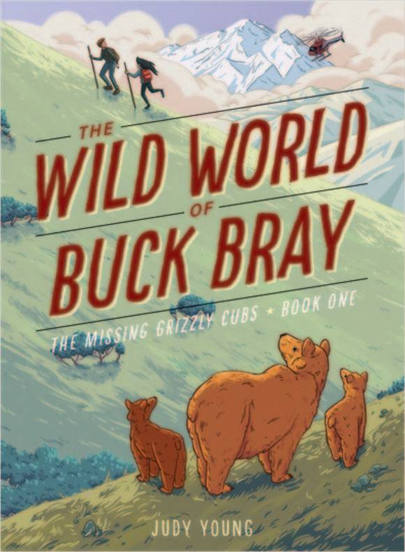 The Wild World of Buck Bray (Book 1): The Missing Grizzly Cubs