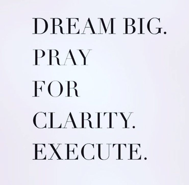 Dream BIG-Always Pray-Have Faith-Trust God & Execute