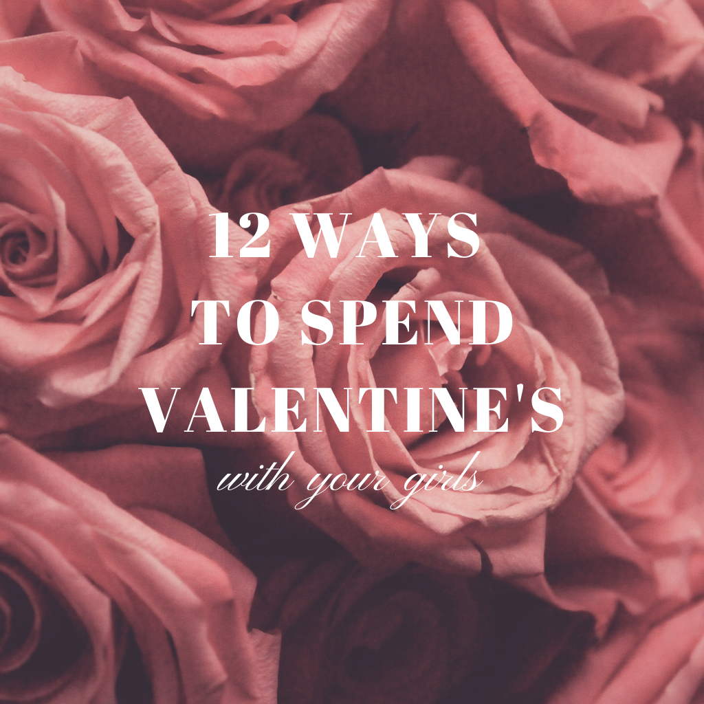 12 Ways To Spend Valentine's With Your Girls