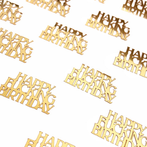 Happy fucking birthday gold table confetti.