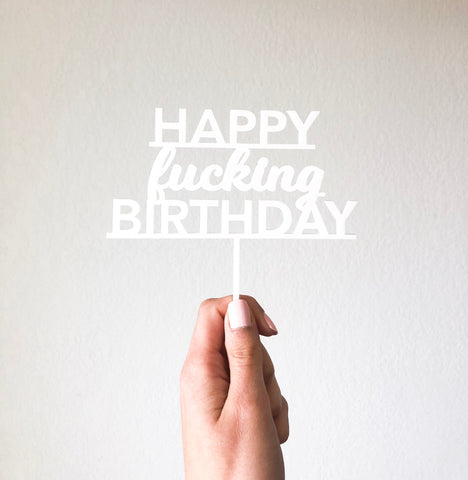 Happy Fucking Birthday Acrylic Cake Topper.