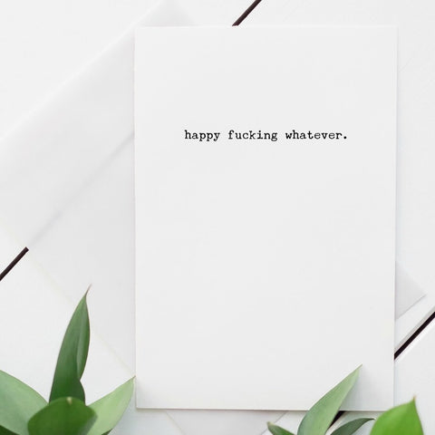 Happy fucking whatever blank greeting card.