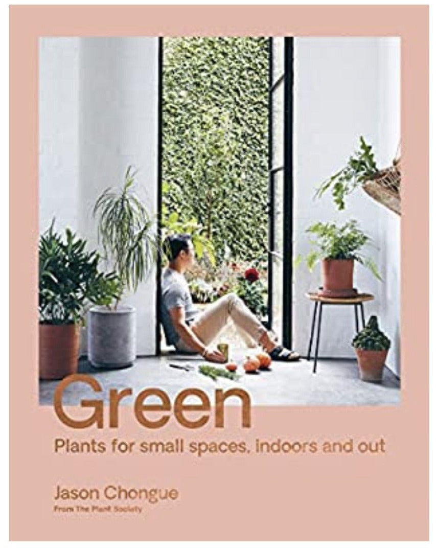 GREEN - Plants For Small Spaces and Indoors and Out