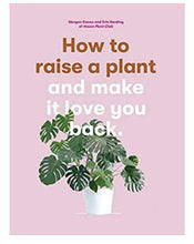Load image into Gallery viewer, HOW TO RAISE A PLANT - And Make It Love You Back