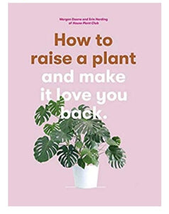 HOW TO RAISE A PLANT - And Make It Love You Back