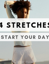 Wake Up Better: 4 Stretches to Start Your Day