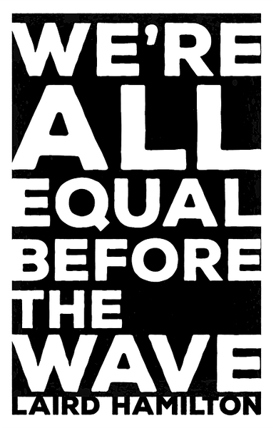 We're All Equal Befor the Wave - Laird Hamilton: Artist ...