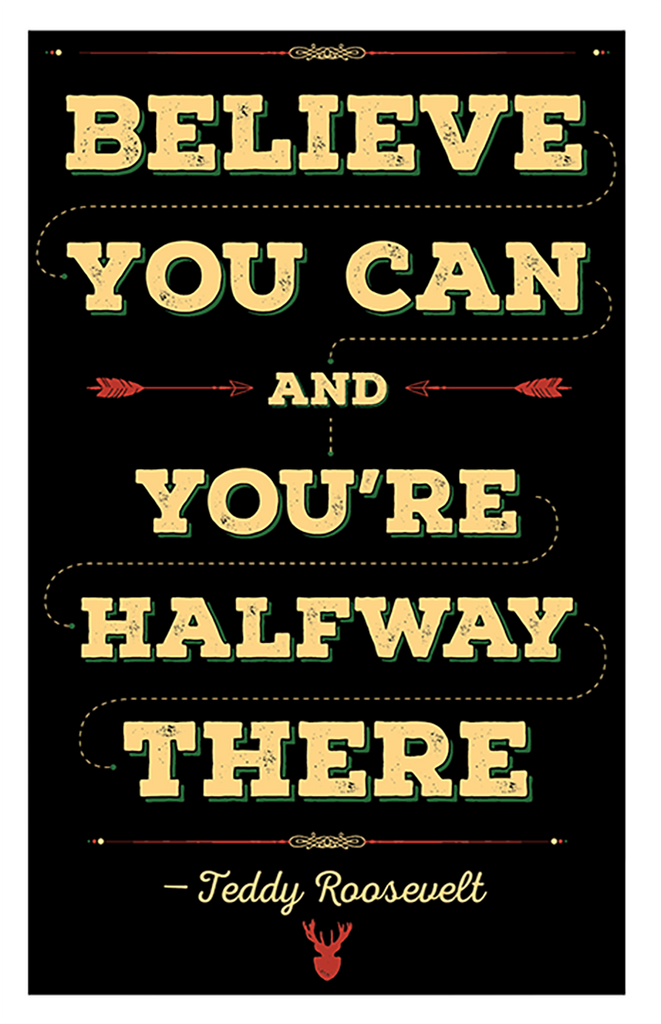 Believe You Can - Teddy Roosevelt Quote