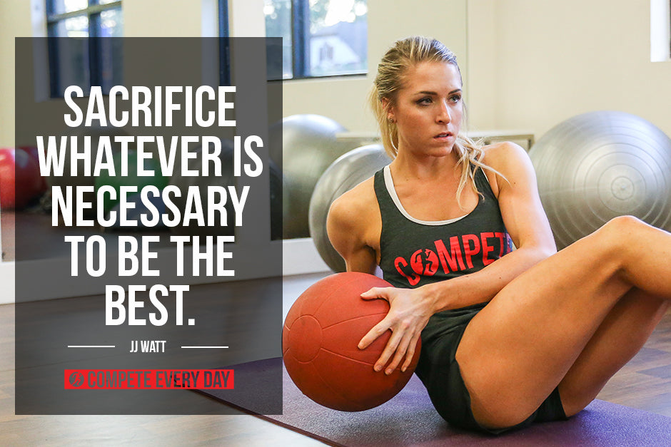 Sacrifice Whatever is necessary to be the best
