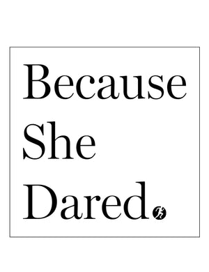 Because She Dared (Sticker)