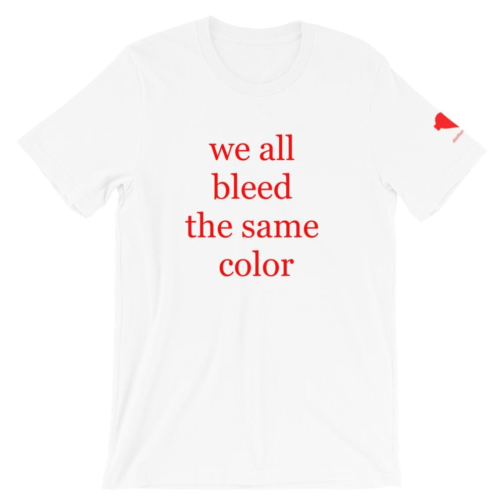We all bleed the same color Unisex T-Shirt