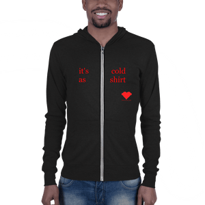 it's cold as shirt unisex zip hoodie