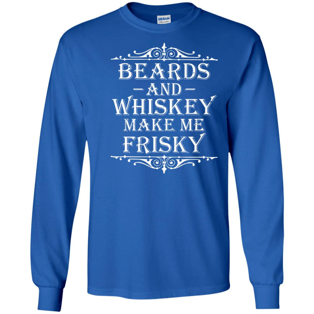 a6ff8b38c Beards And Whiskey Make Me Frisky Funny Drinking Gift Beards World Day  Royal Long Sleeve Tee