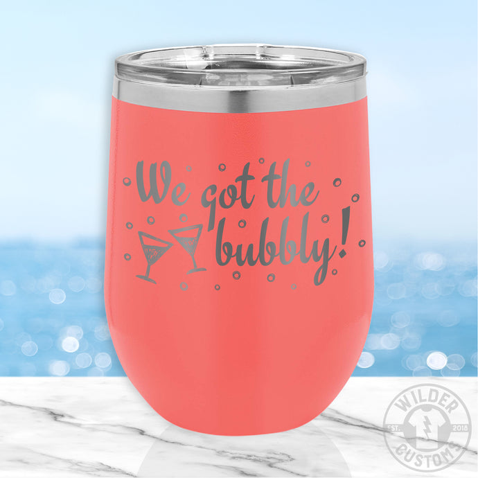 We Got the Bubbly wine tumbler