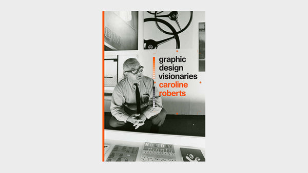 What We're Reading — Graphic Design Visionaries by Caroline Roberts