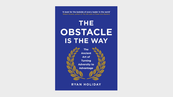 What We're Reading — The Obstacle Is The Way