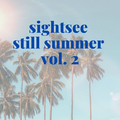 Sightsee Still Summer Playlist vol. 2