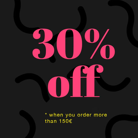 Save 30% when you order more than 150€