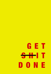 GET SHIT DONE by KURIOSIS