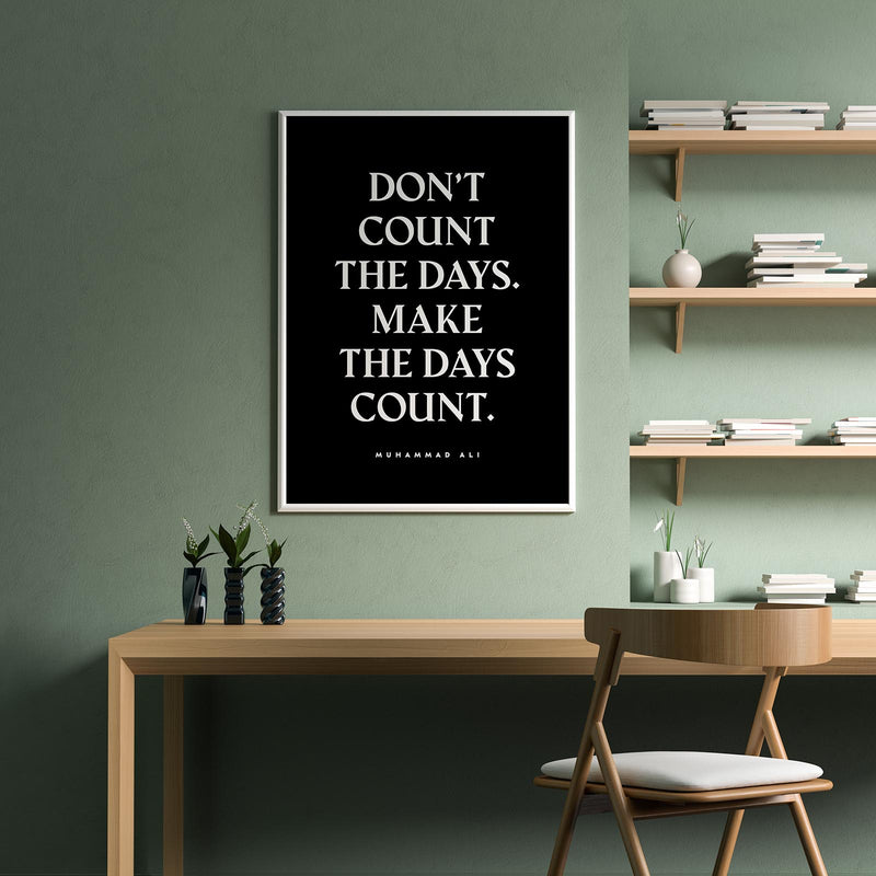 """Don´t count the days. Make the days count."" - Muhammad Ali Quote Poster"
