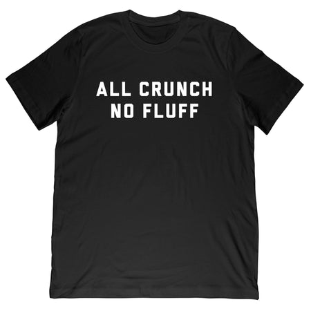 All Crunch No Fluff T-Shirt