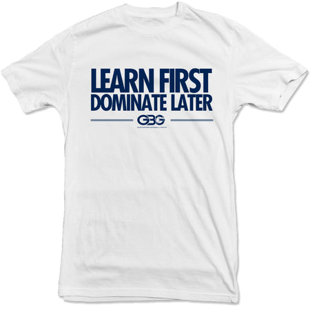 GBG -  Learn First Dominate Later Tee