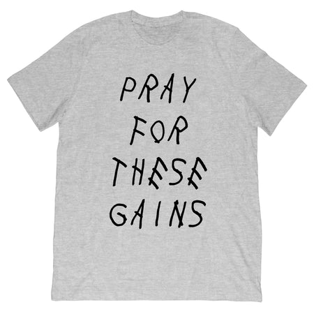 Pray for these Gains T-Shirt