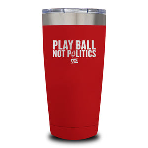 Play Ball Not Politics Laser Etched Tumbler (Premium)
