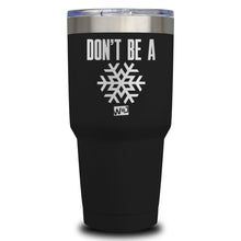 Load image into Gallery viewer, Don't be A Snowflake Laser Etched Tumbler (Premium)