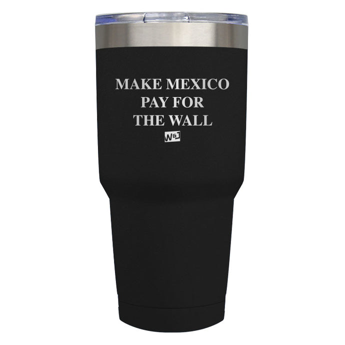 Make Mexico Pay For The Wall Laser Etched Tumbler (Premium)